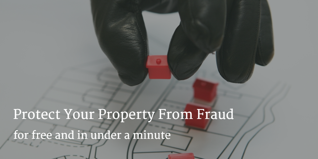 protect yourself from property fraud for free - in under a minute